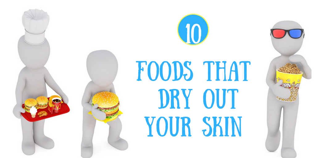 foods that dry out your skin