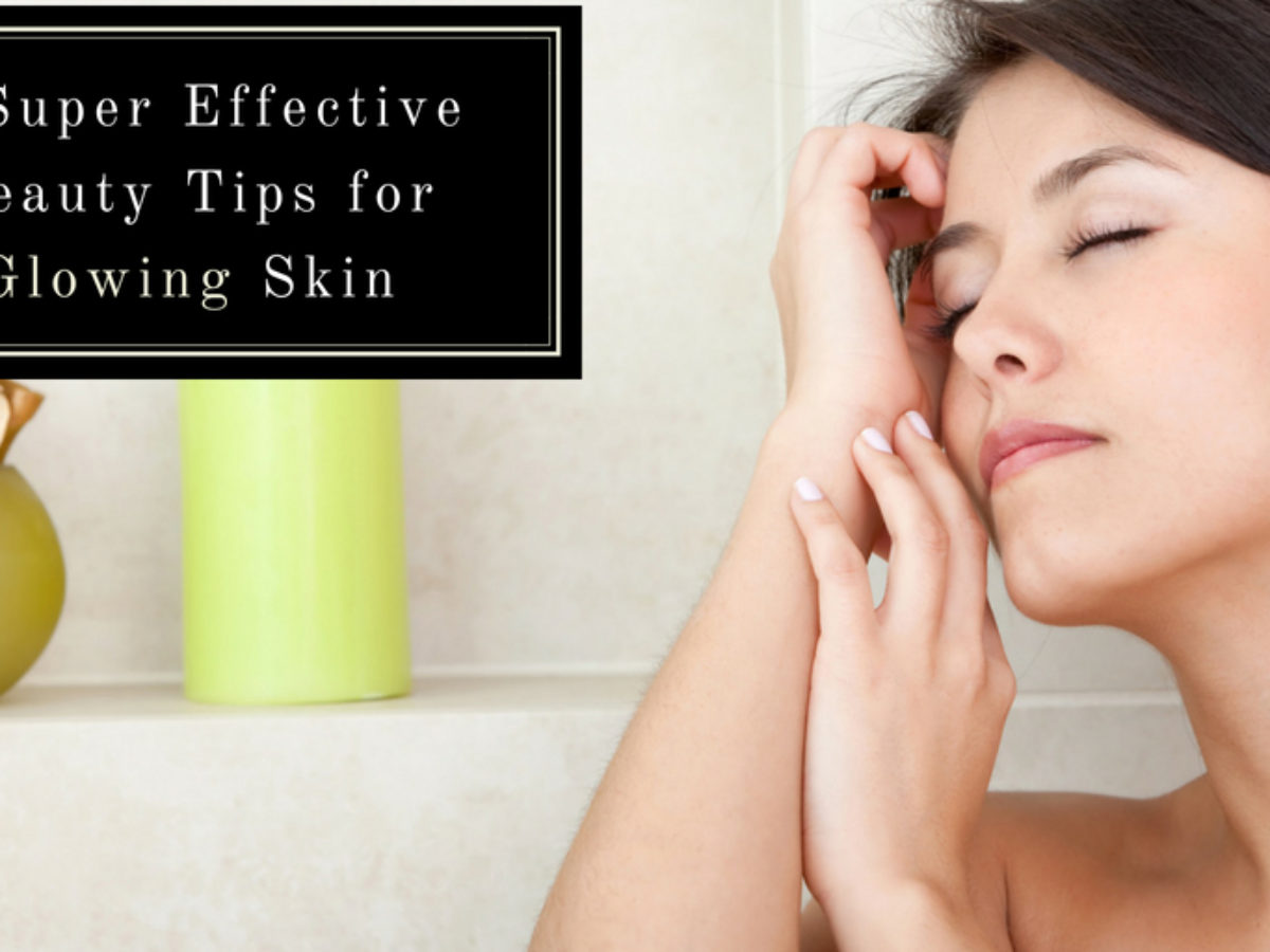 12 Super Effective Beauty Tips for Flawless Glowing Skin