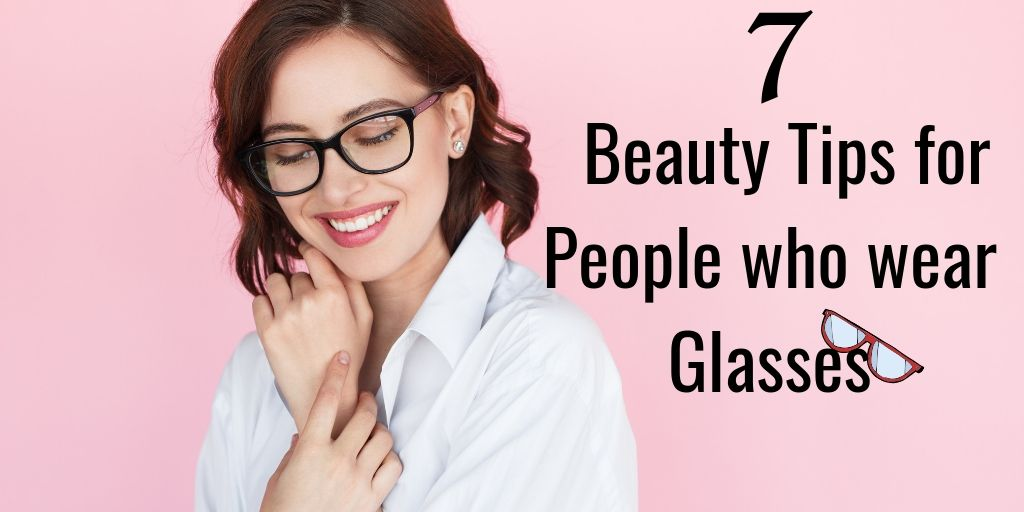 7 Most Helpful Beauty Tips For People Who Wear Glasses